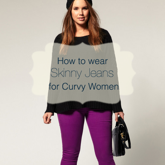 How to wear Skinny Jeans for Curvy Women |